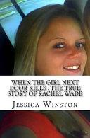 When the Girl Next Door Kills: The True Story of Rachel Wade