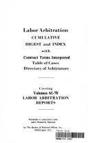Labor Arbitration CUMULATIVE DIGEST and INDEX with Contract Terms Interpreted Tables of Cases Directory of Arbitrators