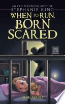 When To Run Born Scared