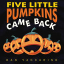 Five Little Pumpkins Came Back Board Book Book
