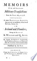 Memoirs Of The Most Remarkable Military Transactions From The Year 1683 To 1718 Containing A More Particular Account Than Any Yet Published Of The Several Battles Sieges Etc By Captain R Parker Published By His Son