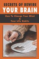 Secrets Of Rewire Your Brain