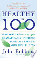 """""""Healthy at 100: The Scientifically Proven Secrets of the World's Healthiest and Longest-Lived Peoples"""" by John Robbins"""
