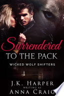 Surrendered to the Pack  Wicked Wolf Shifters 1  BBW Werewolf Shifter Romance