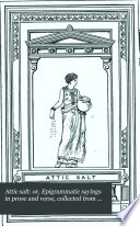 Attic salt  or  Epigrammatic sayings in prose and verse  collected from the works of M  Collins by F  Kerslake