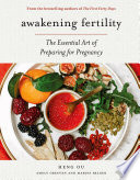 """""""Awakening Fertility: The Essential Art of Preparing for Pregnancy by the Authors of the First Forty Days"""" by Heng Ou, Amely Greeven, Marisa Belger"""
