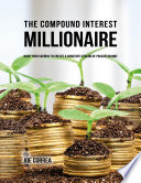 The Compound Interest Millionaire: Hack Your Savings to Create a Constant Stream of Passive Income
