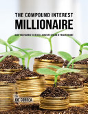 The Compound Interest Millionaire: Hack Your Savings to Create a Constant Stream of Passive Income [Pdf/ePub] eBook