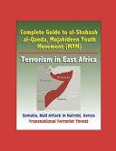 Complete Guide to Al-Shabaab, Al-Qaeda, Mujahideen Youth Movement (MYM), Terrorism in East Africa, Somalia, Mall Attack in Nairobi, Kenya, Transnational Terrorist Threat ebook