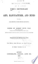 Ures̓ Dictionary of Arts, Manufactures and Mines