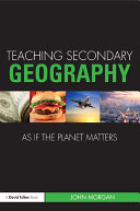 Teaching Secondary Geography as if the Planet Matters