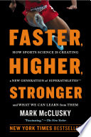"""Faster, Higher, Stronger: How Sports Science Is Creating a New Generation of Superathletes-and What We Can Learn from Them"" by Mark McClusky"