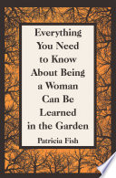 Everything You Need to Know About Being a Woman Can Be Learned in the Garden