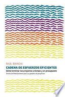 Cadena de Esfuerzos Eficientes  : Como Terminar Los Proyectos a Tiempo y En Presupuesto. Teoria de Restricciones Para La Gestion de Proyectos