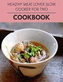 Healthy Meat Lover Slow Cooker For Two Cookbook Book PDF