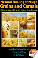Natural Healing through Grains and Cereals   Healing yourself with Beans and Lentils