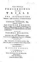 The Whole Proceedings on the Trials of Two Informations     Against     Lord George Gordon     One for a Libel on the Queen of France and the French Ambassador  the Other for a Libel on the Judges  and the Administration of the Laws in England  Also of T  Wilkins for Printing the Last Mentioned Libel     Taken in Short Hand by J  Gurney