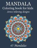 Mandala Coloring Book for Kids Stress Relieving Designs 45 Mandalas