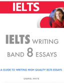 Ielts Writing Band 8 Essays - A Guide to Writing High Quality Ielts Essays