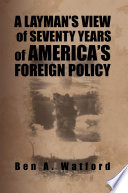 A Layman   S View of Seventy Years of America   S Foreign Policy Book