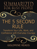 The 5 Second Rule - Summarized for Busy People: Transform Your Life, Work, and Confidence With Everyday Courage Pdf/ePub eBook