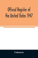 Official Register Of The United States 1947 Persons Occupying Administrative And Supervisory Positions In The Legislative Executive And Judicial Branches Of The Federal Government And In The District Of Columbia Government As Of May 1 1947