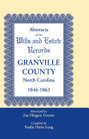 Abstracts of the Wills and Estate Records of Granville County  North Carolina  1846 1863 by Zae Hargett Gwynn