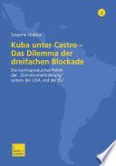 """Kuba unter Castro — Das Dilemma der dreifachen Blockade  : Die kontraproduktive Politik der """"Demokratieförderung"""" seitens der USA und der EU"""