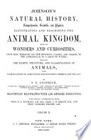 Johnson's Natural History, Comprehensive, Scientific, and Popular, Illustrating and Describing the Animal Kingdom with Its Wonders and Curiosities