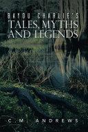 Bayou Charlie'S Tales, Myths and Legends Pdf/ePub eBook