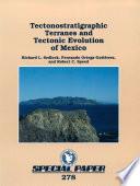 Tectonostratigraphic Terranes and Tectonic Evolution of Mexico