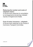 Ministry Of Justice Reducing The Number And Costs Of Whiplash Claims A Government Response To Consultation On Arrangements Concerning Whiplash Injuries In England And Wales Cost Of Motor Insurance Whiplash A Government Response To The House Of Commons Transport Committee Cm 8738 Book PDF