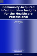 Community Acquired Infection  New Insights for the Healthcare Professional  2011 Edition