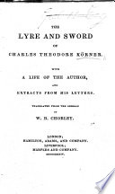 The Lyre and Sword of C. T. Körner. With a Life of the Author and Extracts from His Letters, Translated from the German by W. B. Chorley