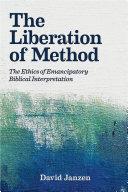 The Liberation of Method  the Ethics of Emancipatory Biblical Interpreta
