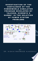 Investigation of the Usefulness of the PowerWorld Simulator Program Developed by    Glover  Overbye   Sarma    in the Solution of Power System Problems