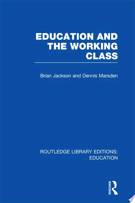 Education and the Working Class  RLE Edu L Sociology of Education