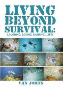 Living Beyond Survival: Laughing, Loving, Sharing...Life!