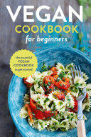 Vegan Cookbook for Beginners  The Essential Vegan Cookbook To Get Started