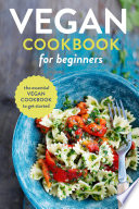 """Vegan Cookbook for Beginners: The Essential Vegan Cookbook To Get Started"" by Rockridge Press"