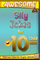 Awesome Sily Jokes for 10 Child Olds