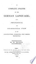 A Complete Analysis of the German Language, Or A Philological and Grammatical View of Its Construction, Analogies, and Various Properties