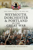 Weymouth  Dorchester   Portland in the Great War