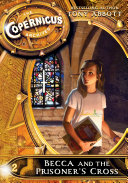 The Copernicus Archives #2: Becca and the Prisoner's Cross Pdf