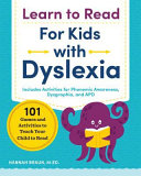 Learn to Read for Kids with Dyslexia  101 Games and Activities to Teach Your Child to Read