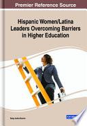 Hispanic Women Latina Leaders Overcoming Barriers In Higher Education