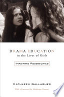 Drama Education in the Lives of Girls, Imagining Possibilities by Kathleen Gallagher PDF