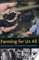 """""""Farming for Us All: Practical Agriculture and the Cultivation of Sustainability"""" by Michael Mayerfeld Bell"""