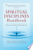 """Spiritual Disciplines Handbook: Practices That Transform Us"" by Adele Ahlberg Calhoun"