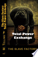 The Slave Factory  Total Power Exchange Book